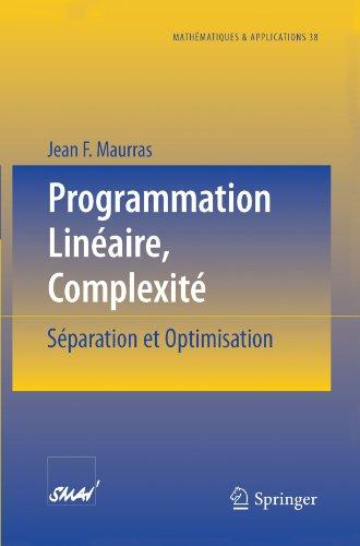 Programmation Linéaire, Complexité: Séparation et Optimisation (Mathématiques et Applications 38) (French Edition)