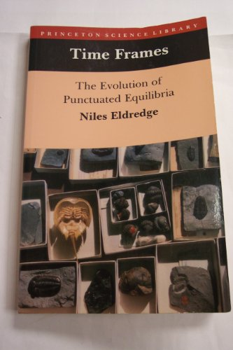 Time Frames: The Evolution of Punctuated Equilibria: Princeton Science Library (Princeton Legacy Library)