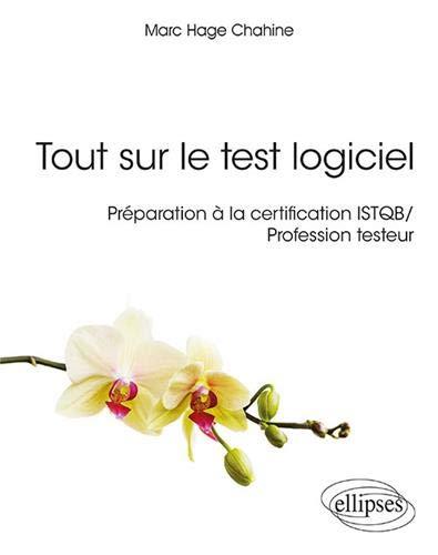 Tout sur le test logiciel - Préparation à la certification ISTQB / Profession testeur par  Hage Chahine Marc