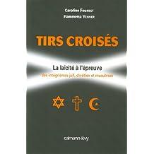 Tirs croisés : La laïcité à l'épreuve des intégrismes juif, chrétien et musulman (Documents, Actualités, Société)