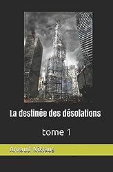 La destinée des désolations: tome 1
