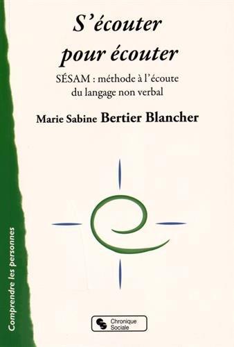 S'écouter pour écouter : SESAM : méthode à l'écoute du langage non verbal par Marie Sabine Bertier Blancher