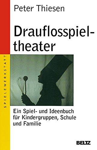 Drauflosspieltheater: Ein Spiel- und Ideenbuch für Kindergruppen, Schule und Familie (Beltz Taschenbuch / Spielewerkstatt)