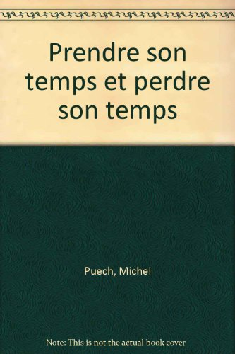 Prendre son temps et perdre son temps par Brigitte Labbé, Michel Puech