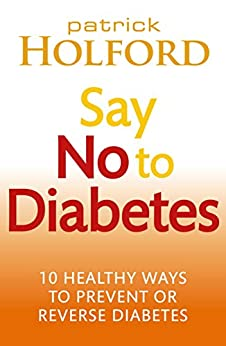 Say No To Diabetes: 10 Secrets to Preventing and Reversing Diabetes by [Holford, Patrick]