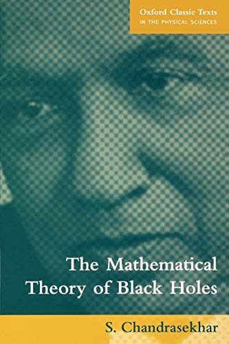 The Mathematical Theory of Black Holes (Oxford Classic Texts in the Physical Sciences)