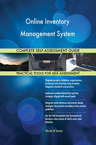 Online Inventory Management System All-Inclusive Self-Assessment - More than 700 Success Criteria, Instant Visual Insights, Comprehensive Spreadsheet Dashboard, Auto-Prioritized for Quick Results (Inventory-software-mac)