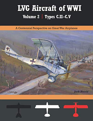 LVG Aircraft of WWI Volume 2: C.II - C.V: A Centennial Perspective on Great War Airplanes (Great War Aviation Centennial Series, Band 35)