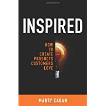 Inspired: How To Create Products Customers Love by Marty Cagan (2008) Hardcover