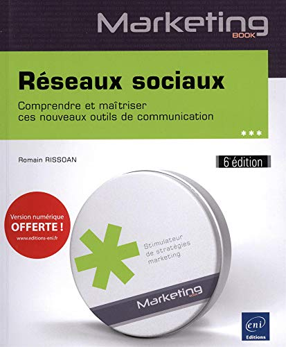 Réseaux sociaux - Comprendre et maîtriser ces nouveaux outils de communication (6e édition) par Romain RISSOAN