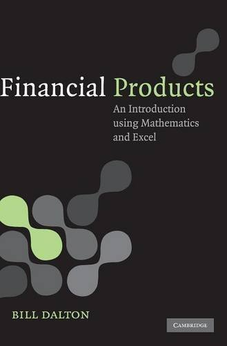 Financial Products: An Introduction Using Mathematics and Excel 1st edition by Dalton, Bill (2008) Hardcover