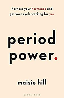 Period Power: Harness Your Hormones and Get Your Cycle Working For You (English Edition) van [Hill, Maisie]
