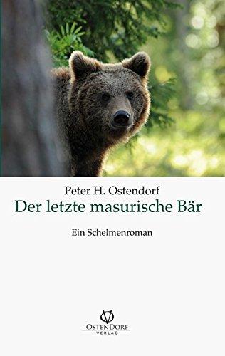 Der letzte masurische Bär: Ein Schelmenroman