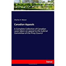 Canadian Appeals: A Complete Collection of Canadian cases taken on appeal to the Judicial Committee of the Privy Council