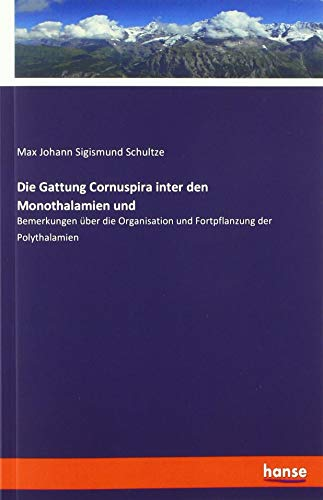 Die Gattung Cornuspira inter den Monothalamien und: Bemerkungen über die Organisation und Fortpflanzung der Polythalamien