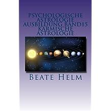 Psychologische Astrologie - Ausbildung Band 15 - Karmische Astrologie: Erkenntnis und Integration früherer Erfahrungen - Ankommen im Jetzt