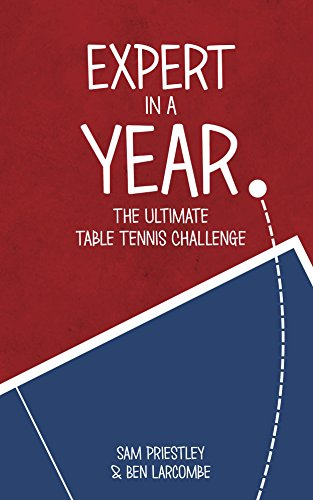 Expert In A Year: The Ultimate Table Tennis Challenge (English Edition) por Sam Priestley