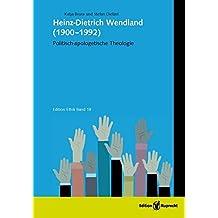Heinz-Dietrich Wendland (1900–1992): Politisch-apologetische Theologie (Edition Ethik)