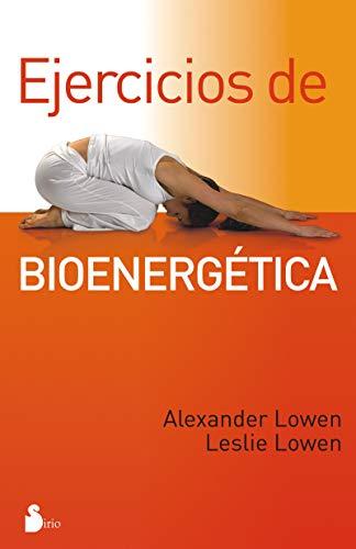 EJERCICIOS DE BIOENERGETICA (2012) por ALEXANDER LOWEN