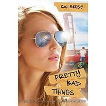[( Pretty Bad Things )] [by: C J Skuse] [Jul-2011]