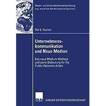 Unternehmenskommunikation und Neue Medien: Das neue Medium Weblogs und seine Bedeutung für die Public-Relations-Arbeit (Markt- und Unternehmensentwicklung / Markets and Organisations) (German Edition)