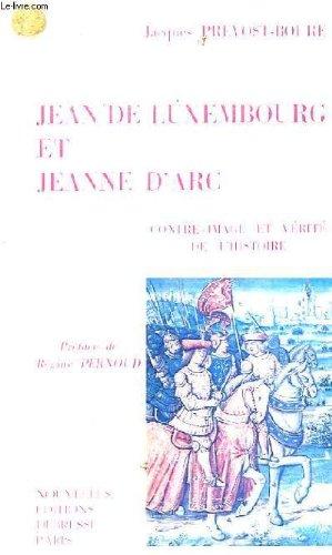 Jean de Luxembourg et Jeanne d'Arc Contre-image et vérité de l'histoire Préface de Régine Pernoud