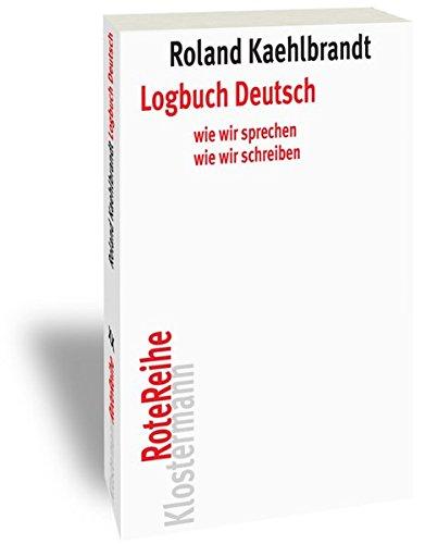 Logbuch Deutsch: Wie wir sprechen, wie wir schreiben (Klostermann RoteReihe, Band 79)
