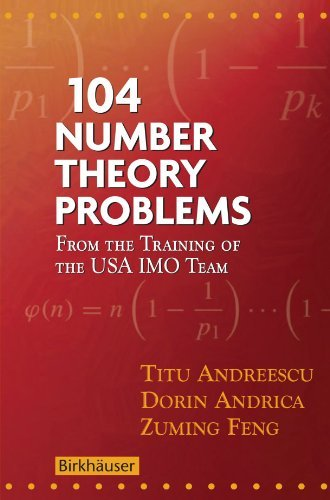 104 Number Theory Problems: From the Training of the USA IMO Team by Titu Andreescu (2010-06-02)