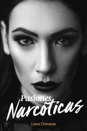 Pasiones Narcoticas por Laura Chimaras