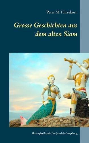 Grosse Geschichten aus dem alten Siam: Phra Aphai Mani - Das Juwel der Vergebung