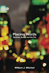 Placing Words: Symbols, Space, and the City (MIT Press) by William J. Mitchell (2005-08-26)