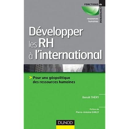 Développer les RH à l'international : Pour une géopolitique des ressources humaines (Animation des hommes/RH)