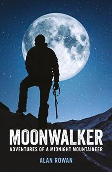 Moonwalker: Adventures of a midnight mountaineer by [Rowan, Alan]