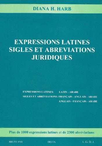Expressions latines, sigles et abréviations juridiques : Expressions latines : latin-arabe - Sigles et abréviations : français-anglais-arabe et anglais-français-arabe