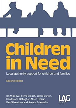 Children in Need: local authority support for children and families by [Wise, Ian, Broach, Steve, Burton, Jamie, Gallagher, Caoilfhionn, Pickup, Alison, Silverstone, Ben, Suterwalla, Azeem]