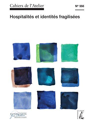 Cahiers de l'Atelier N556: Hospitalites et Identites Fragilisees