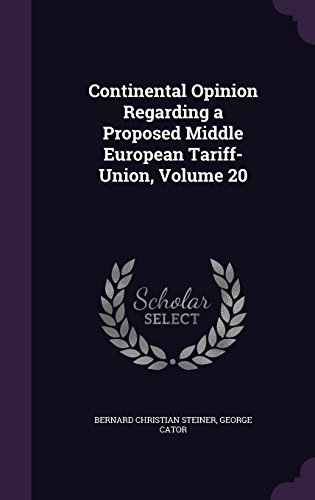 Continental Opinion Regarding a Proposed Middle European Tariff-Union, Volume 20