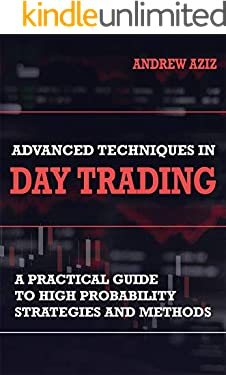 Advanced Techniques in Day Trading: A Practical Guide to High Probability Day Trading Strategies and Methods (Stock Market Investing and Trading Book 2) (English Edition)