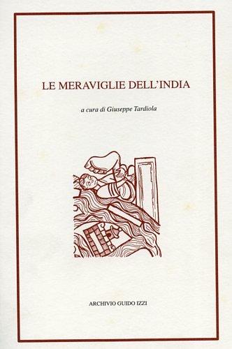 Le meraviglie dell'India: Le meraviglie dell'Oriente-Lettera di Alessandro ad Aristotele-Lettera del prete Gianni. In appendice i testi latini