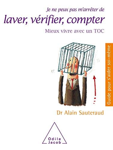 Je ne peux pas m'arrêter de laver, vérifier, compter: Mieux vivre avec un TOC (Guides pour s'aider soi-même) par Alain Sauteraud