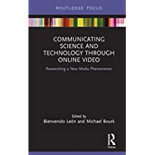 Communicating Science and Technology Through Online Video: Researching a New Media Phenomenon (Routledge Focus on Communication Studies)