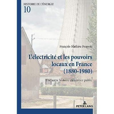L'électricité et les pouvoirs locaux en France (1880-1980): Une autre histoire du service public