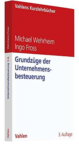 Grundzüge der Unternehmensbesteuerung (Vahlens Kurzlehrbücher)
