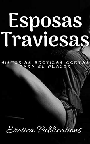 Esposas Traviesas: Historias Eróticas Cortas Para Su Placer