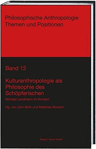 Kulturanthropologie als Philosophie des Schöpferischen: Michael Landmann im Kontext (Philosophische Anthropologie Themen und Positionen)