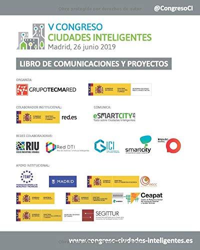 Libro de Comunicaciones y Proyectos V Congreso Ciudades Inteligentes: Celebrado en Madrid, 26 junio 2019