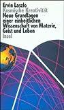 Kosmische Kreativität: Neue Grundlagen einer einheitlichen Wissenschaft von Materie, Geist und Leben - Ervin Laszlo