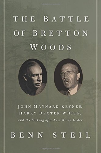 The Battle of Bretton Woods: John Maynard Keynes, Harry Dexter White, and the Making of a New World Order (Council on Foreign Relations Books (Princeton University Press)) by Benn Steil (2013-02-24)