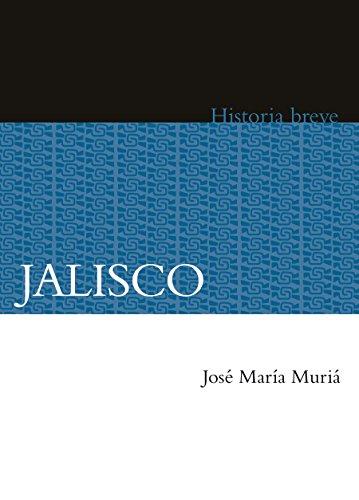 Jalisco. Historia breve (Historias Breves / Brief Histories)