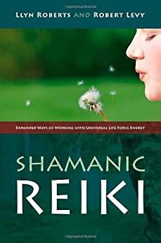 Shamanic Reiki: Expanded Ways Of Working by [Roberts, Llyn, Robert Levy]
